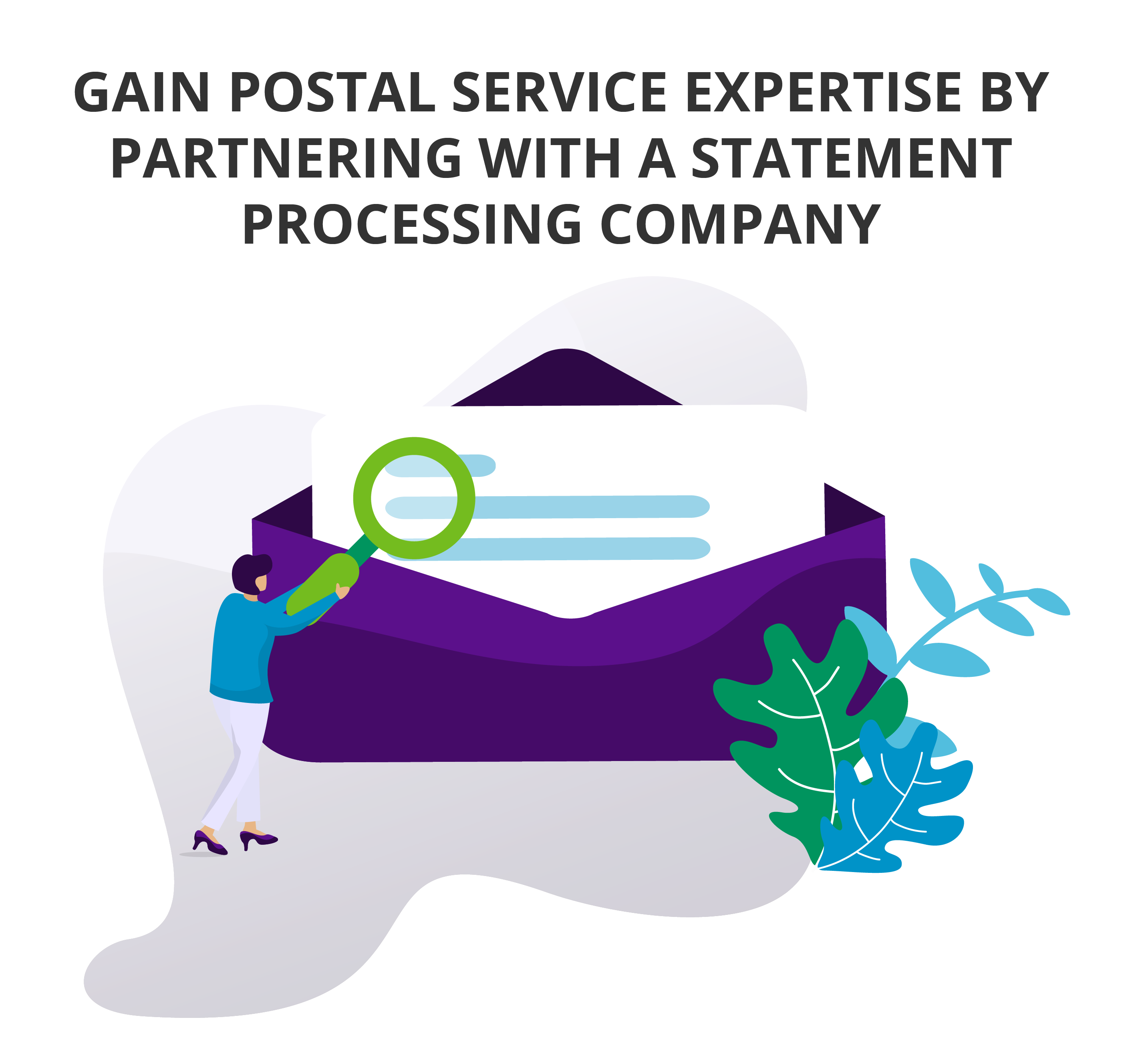 Gain Postal Service Expertise by Partnering with a Statement Processing Company